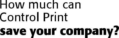 How much can control print save your company